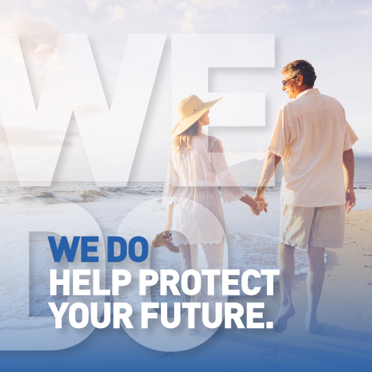 WE DO – HELP PROTECT YOUR FUTURE