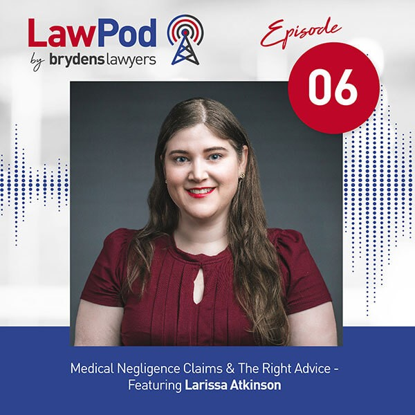 Medical Negligence Claims & The Right Advice Featuring Larissa Atkinson