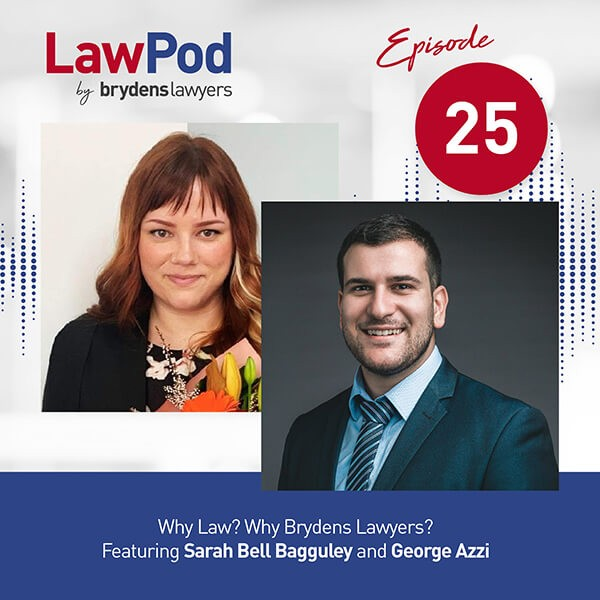 Lawpod –  Why Law? Why Brydens Lawyers? Featuring Sarah Bell Bagguley and George Azzi