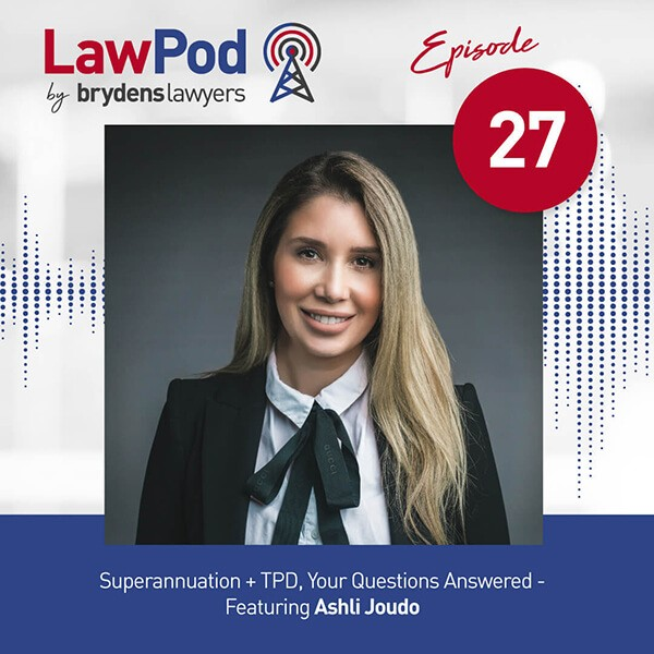 Lawpod –  Superannuation + TPD, Your Questions Answered- Featuring Ashli Joudo